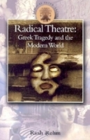 Radical Theatre: Greek Tragedy and the Modern World (Classical Inter/Faces) артикул 1284a.